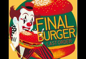 [FINAL BURGER -LAST ORDER-]