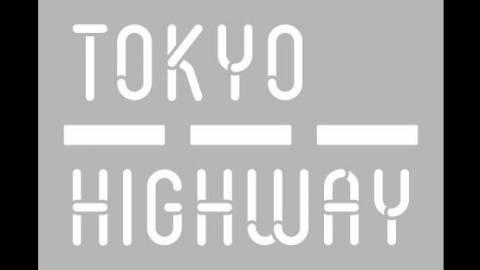 [TOKYO HIGHWAY]