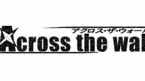 [Across the wall [アクロス・ザ・ウォール]]
